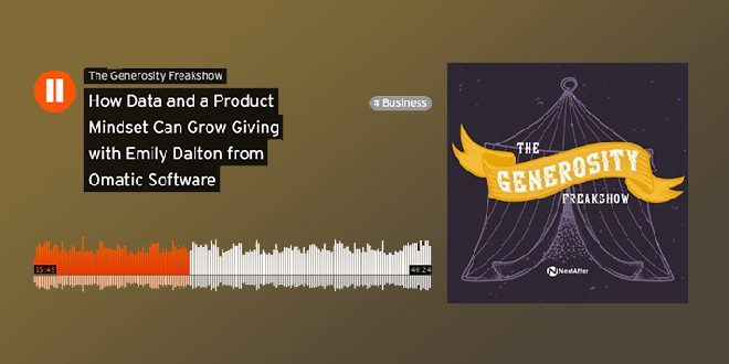 The Generosity Freakshow Podcast: How Data and a Product Mindset Can Grow Giving