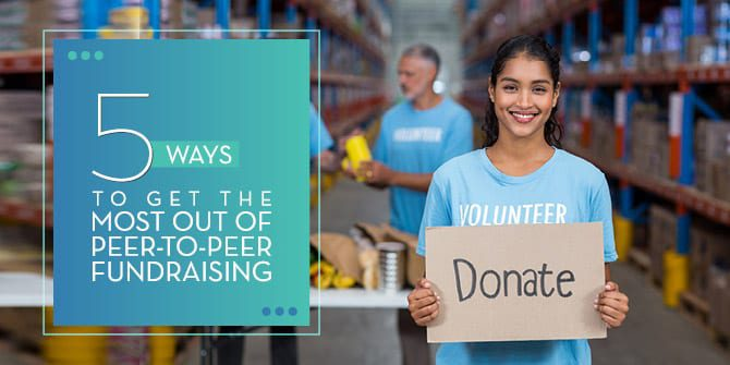 5 Ways to Get the Most Out of Peer-to-Peer Fundraising
